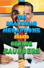 george saunders braindead megaphone essays · george saunders' the braindead megaphone: george saunders' the braindead megaphone: essays george saunders' stories.